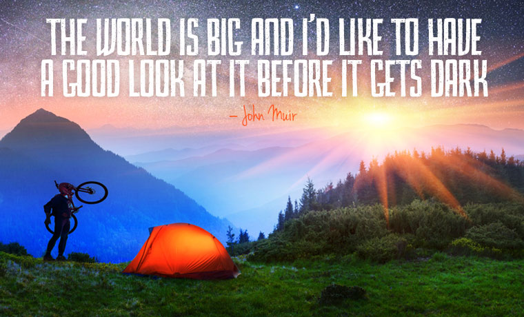 The world is big and I'd like to have a good look at it before it gets dark - John Muir
